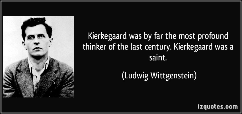 quote-kierkegaard-was-by-far-the-most-profound-thinker-of-the-last-century-kierkegaard-was-a-saint-ludwig-wittgenstein-278968.jpg
